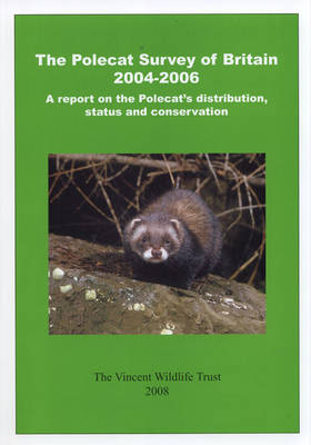 The Polecat Survey of Britain 2004-2006: A Report on the Polecat's Distribution, Status and Conservation