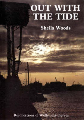 Out with the Tide: Recollections of Wells-next-the-Sea