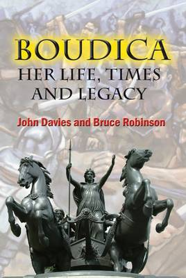 Boudica: Her Life, Times and Legacy