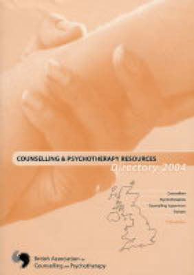 Counselling & Psychotherapy Resources Directory 2004: 2004