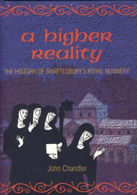 A Higher Reality: The History of Shaftesbury's Royal Nunnery