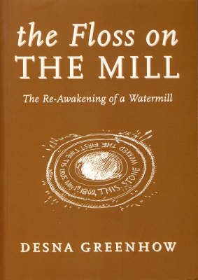 The Floss on the Mill: The Re-awakening of a Watermill