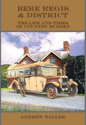 Bere Regis & District Motor Services: The Life and Times of Country Busmen