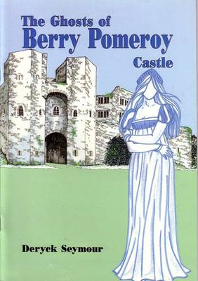 The Ghosts of Berry Pomeroy Castle