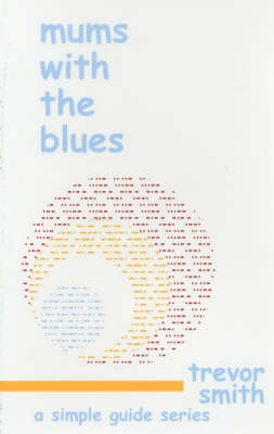 Mums with the Blues: A Simple Guide for Mums with the Blues