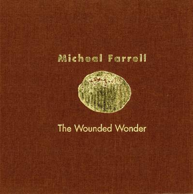 Micheal Farrell: The Wounded Wonder
