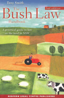 Bush Law Handbook: A Practical Guide to Law on the Land in NSW