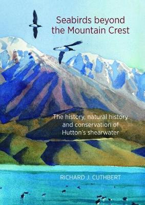 Seabirds Beyond the Mountain Crest: The History, Natural History & Conservation of Huttons Shearwater