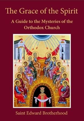 The Grace of the Spirit: A Guide to the Mysteries of the Orthodox Church