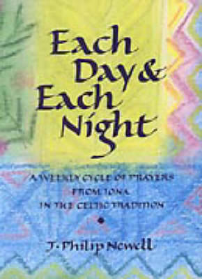 Each Day and Each Night: A Weekly Cycle of Prayers from Iona in the Celtic Tradition