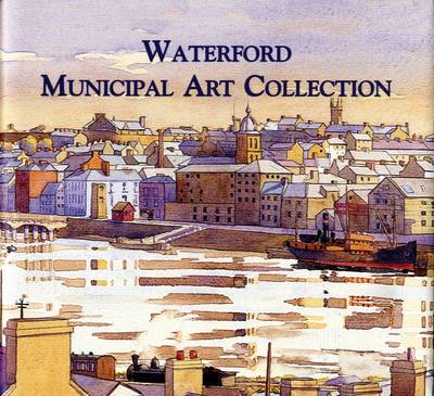 Waterford Municipal Art Collection: A History and Catalogue