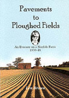 Pavements to Ploughed Fields: An Evacuee on a Norfolk Farm 1939-1948