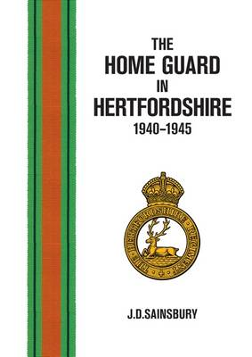 The Home Guard in Hertfordshire 1940-1945