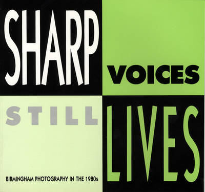Sharp Voices, Still Lives: Birmingham Photography in the 1980's