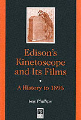 Edison's Kinetoscope and Its Films: A History to 1896