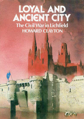 Loyal and Ancient City: Lichfield in the Civil Wars