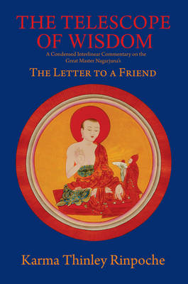 The Telescope of Wisdom: A Condensed Interlinear Commentary on the Great Master Nagarjuna's the Letter to a Friend