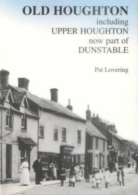 Old Houghton: Including Upper Houghton, Now Part of Dunstable