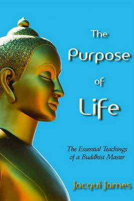 The Purpose of Life: The Essential Teachings of a Buddhist Master