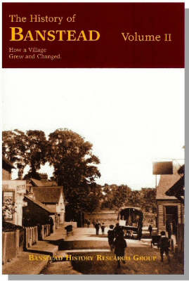 The History of Banstead: v. 2: How a Village Grew and Changes