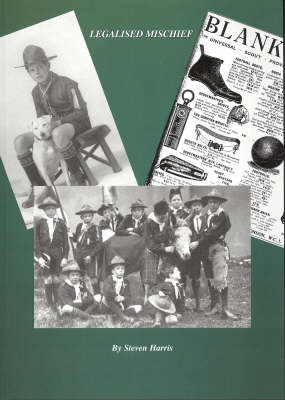 Legalised Mischief: A History of the Scout Movement from a Grassroots Perspective: Vol. 1