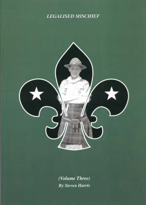 Legalised Mischief: A History of the Scout Movement from a Grassroots Perspective: vol. 3