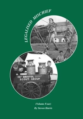 Legalised Mischief: A History of the Scout Movement from a Grassroots Perspective: v. 4