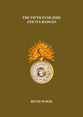 The Fifth Fusiliers and its Badges