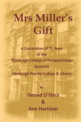 Mrs Miller's Gift: A Celebration of 75 Years of Edinburgh College of Parapsychology