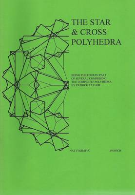The Star and Cross Polyhedra: Being the Fourth Part of Several Comprising the Complete?Polyhedra
