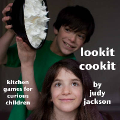 Lookit Cookit: Kitchen Games for Curious Children
