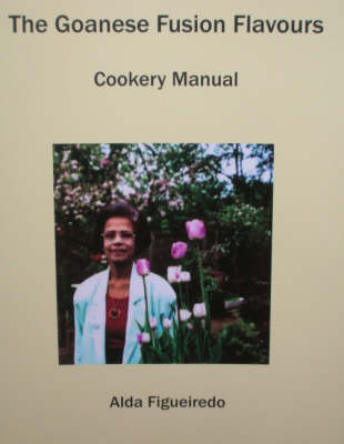 The Goanese Fusion Flavours: Cookery Manual