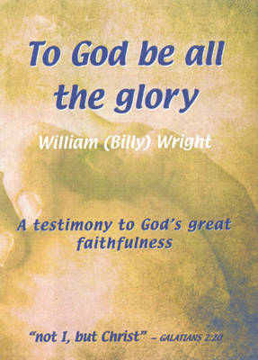 To God be All the Glory: A Testimony to God's Great Faithfulness