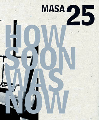 How Soon Was Now: MASA 25