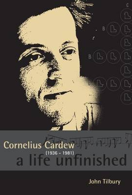 Cornelius Cardew: A Life Unfinished