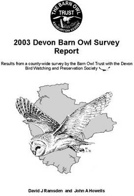 Devon Barn Owl Survey Report: Results from a County-Wide Survey by The Barn Owl Trust with the Devon Bird Watching and Preservation Society: 2003
