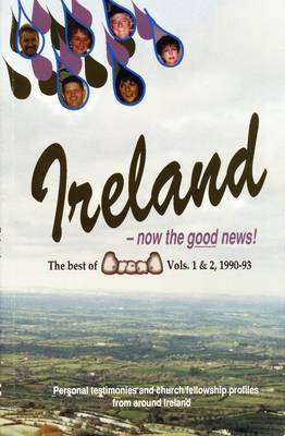 """Ireland - Now the Good News!: The Best of """"Bread"""" - Personal Testimonies and Church/Fellowship Profiles from Around Ireland"""