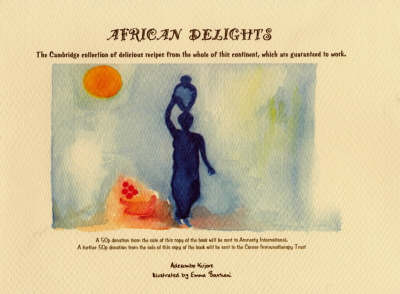 African Delights: The Cambridge Collection of Delicious Recipes from the Whole of This Continent, Which are Guaranteed to Work