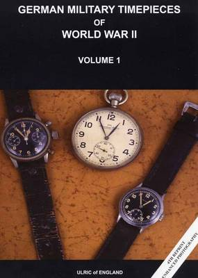 WW2 German Military Timepieces: A Beginners Guide to Collecting: v. 1