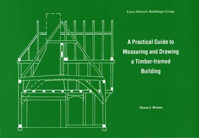 Practical Guide to Measuring and Drawing a Timber-Framed Building