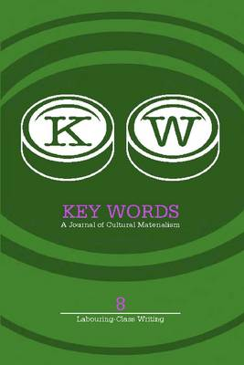 "Key Words 8: A Journal of Cultural Materialism ('Labouring Class Writing""): 2010"