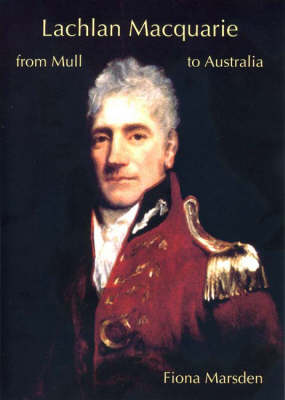 Lachlan Macquarie: From Mull to Australia