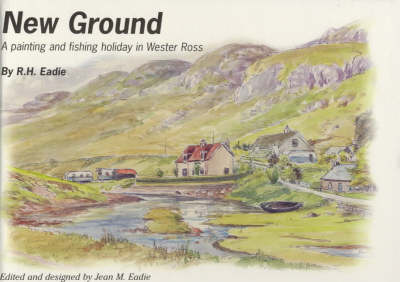 New Ground: A Painting and Fishing Holiday in Wester Ross