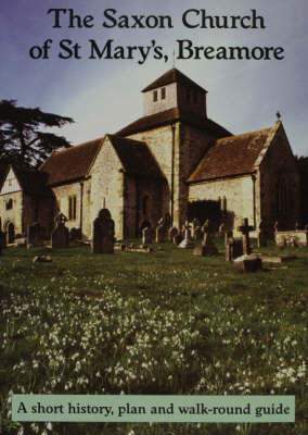 The Saxon Church of St Mary's Breamore: A Short History,Plan and Walk-round Guide