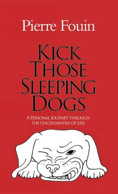 Kick Those Sleeping Dogs: A Personal Journey Through the Uncertainties of Life