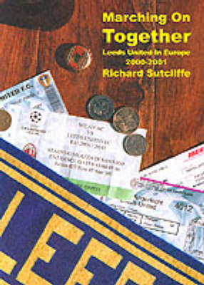 Marching on Together: Leeds United - A Diary of Leeds United in Europe 2000-2001