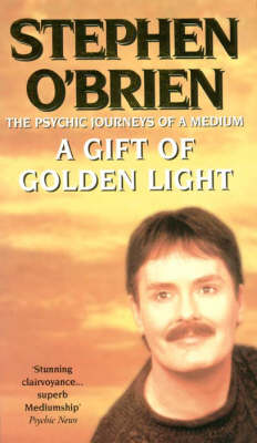 A Gift of Golden Light: The Psychic Journeys of a Medium