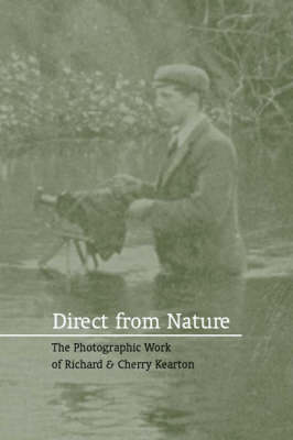 Direct from Nature: The Photographic Work of Richard and Cherry Kearton