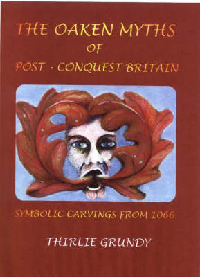 The Oaken Myths of Post-conquest Britain: Symbolic Carvings from 1066