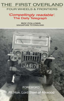 The First Overland: Four Wheels and Frontiers: Singapore to England